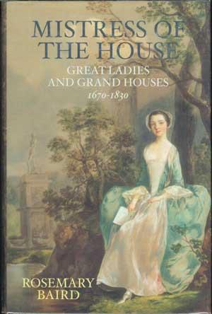 MISTRESS OF THE HOUSE: Great Ladies and Grand Houses 1670-1830