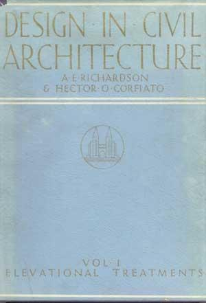 DESIGN IN CIVIL ARCHITECTURE. Vol. 1 Elevational Treatments: Richardson, A.E. & Hector O. Corfiato