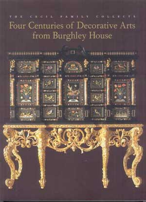 THE CECIL FAMILY COLLECTS: Four Centuries of Decorative Arts from Burghley House