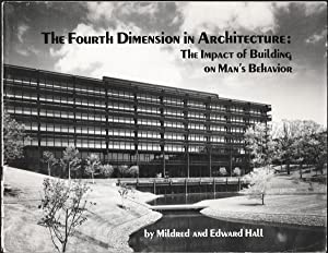 THE FOURTH DIMENSION IN ARCHITECTURE: The Impact of Building on Man's Behavior: Hall, Mildred ...