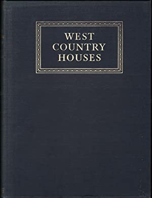 WEST COUNTRY HOUSES: An illustrated account of some country houses and their owners, in the count...