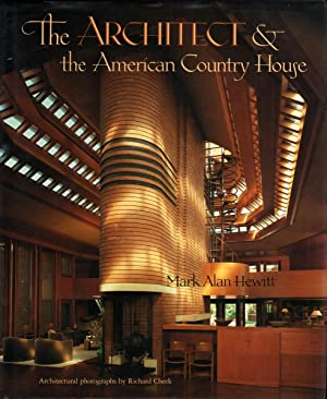 THE ARCHITECT & THE AMERICAN COUNTRY HOUSE: Hewitt, Mark Alan