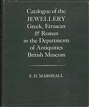 Catalogue of the Jewellery, Greek, Etruscan, and: Marshall, F.H.