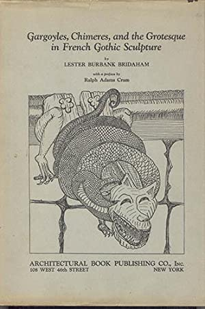 GARGOYLES, CHIMERES, AND THE GROTESQUE IN FRENCH GOTHIC SCULPTURE: Bridaham, Lester Burbank