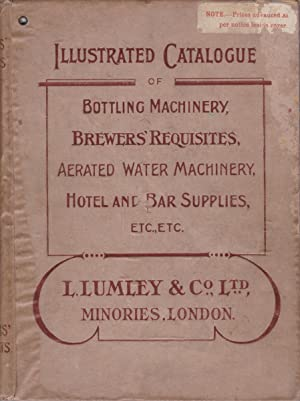 Illustrated Catalogue of Bottling Machinery, Brewer's Requisites, Aerated Water Machinery, Hotel ...