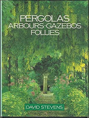 PERGOLAS, ARBOURS, GAZEBOS, FOLLIES
