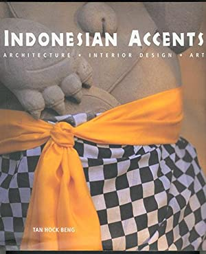 INDONESIAN ACCENTS : Architecture, Interior Design, Art: Beng, Tan Hock