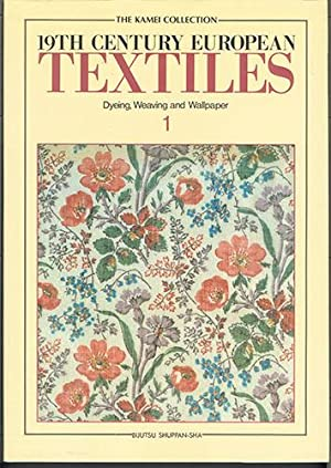 THE KAMEI COLLECTION: 19TH CENTURY EUROPEAN TEXTILES Volume 1: Dyeing, Weaving and Wallpaper: ...