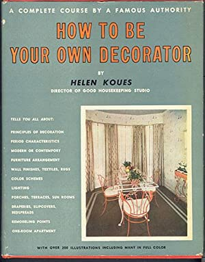 HOW TO BE YOUR OWN DECORATOR: Koues, Helen