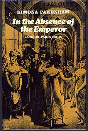 IN THE ABSENCE OF THE EMPEROR: London-Paris 1814-15