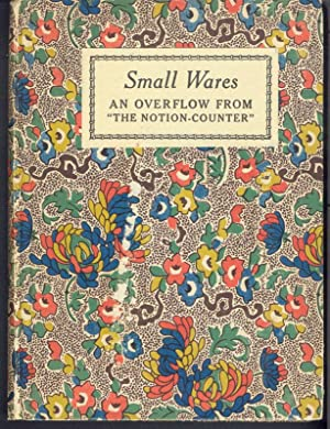 SMALL WARES: Being Marked-down Remnants of Comment and Criticism, Together with a Few Lengths of ...