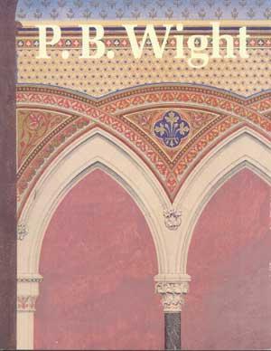 P.B. WIGHT: Architect, Contractor, and Critic, 1838-1925: Landau, Sarah Bradford
