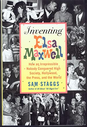 INVENTING ELSA MAXWELL: How an Irrepressible Nobody Conquered High Society, Hollywood, the Press,...