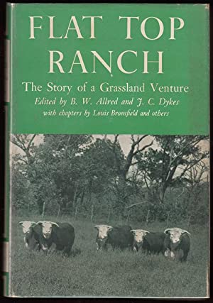 Flat Top Ranch: The Story of a Grassland Venture (INSCRIBED by Dykes): Allred, B. W. and Dykes, J. ...