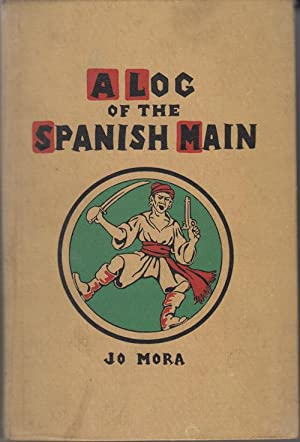 A Log of the Spanish Main: A: Mora, Jo