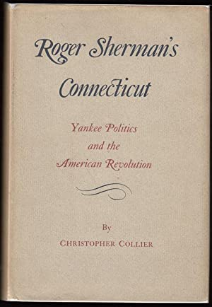 Roger Sherman's Connecticut: Yankee Politics and the American Revolution