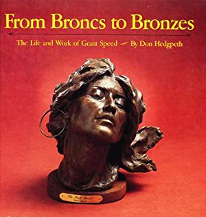From Broncs to Bronzes: The Life and Work of Grant Speed (SIGNED): Hedgpeth, Don; Grant Speed; ...