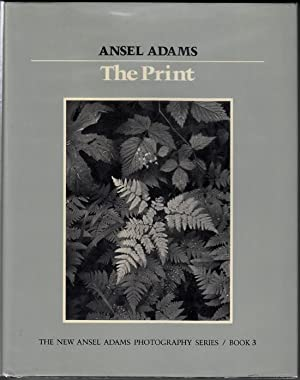 The Print: The New Ansel Adams Photography: Adams, Ansel; Robert