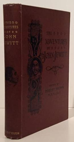 The Adventures of John Jewitt, Only Survivor of the Crew of the Ship Boston During a Captivity of...