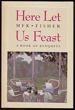 Here Let Us Feast: A Book of Banquets (SIGNED)