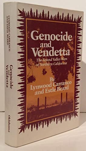 Genocide and Vendetta: The Round Valley Wars: Carranco, Lynwood and