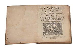 LA CROCE RACQUISTATA. POEMA EROICO DI FRANCESCO BRACCIOLINI. LIBRI XXXV, AL SERENISSIMO GRANDUCA DI...