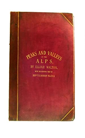 THE PEAKS AND VALLEYS OF THE ALPS.: WALTON Elijah