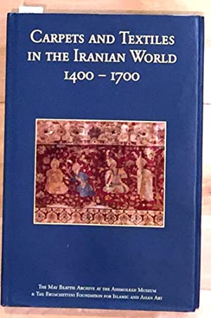 Carpets and Textiles in the Iranian World 1400 - 1700. Proceedings of the Conference Held at the ...