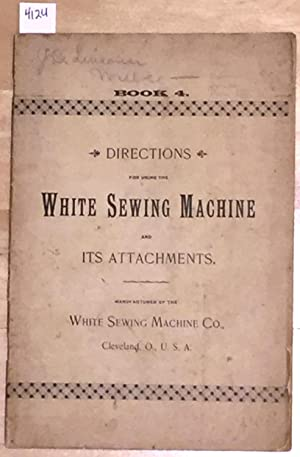 Directions for Using the White Sewing Machine: White Sewing Machine