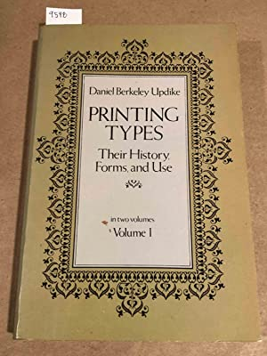 Printing Types Their History, Forms and Use: Updike, Daniel Berkeley