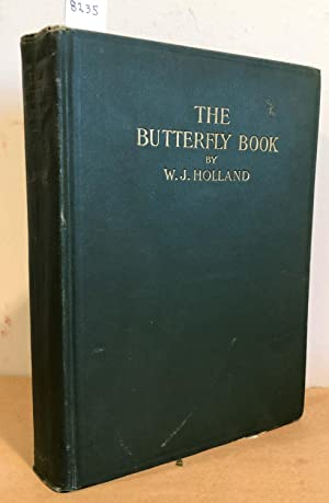The Butterfly Book A Popular Guide to: Holland, W. J.