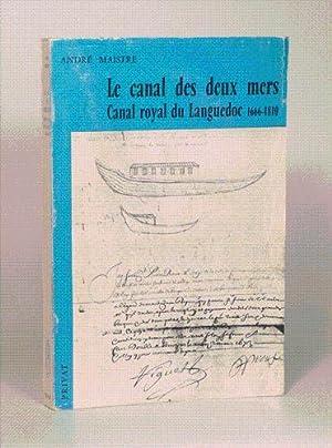 LE CANAL DES DEUX MERS, CANAL ROYAL DU LANGUEDOC 1666-1810. Préface de M. Paul Ourliac.: ...