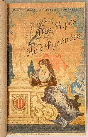 DES ALPES AUX PYRENEES. Etapes félibréennes. Préface par Anatole France.: ...