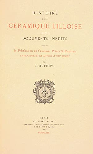 HISTOIRE DE LA CÉRAMIQUE LILLOISE, précédée de documents inédits...