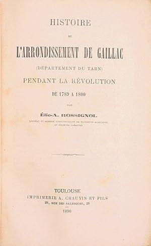 HISTOIRE DE L'ARRONDISSEMENT DE GAILLAC (Département du Tarn) pendant la Ré...
