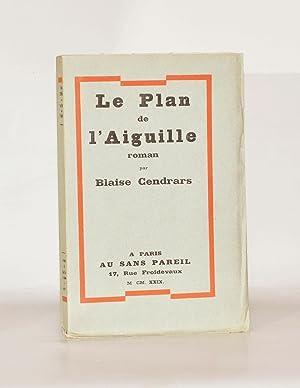 LE PLAN DE L'AIGUILLE.: CENDRARS (Blaise).
