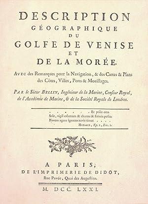 DESCRIPTION GÉOGRAPHIQUE DU GOLFE DE VENISE ET DE LA MORÉE. Avec des Remarques pour ...