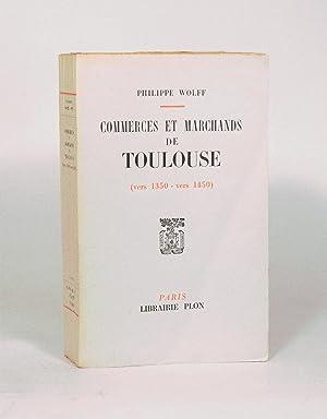 COMMERCES ET MARCHANDS DE TOULOUSE (vers 1350 - vers 1450).: WOLFF (Philippe).