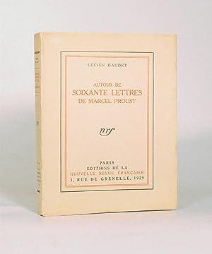 AUTOUR DE SOIXANTE LETTRES DE MARCEL PROUST.: DAUDET (Lucien).