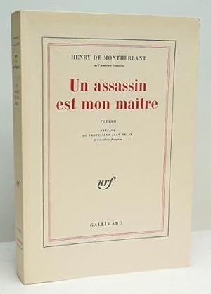 UN ASSASSIN EST MON MAÏTRE. Roman. Préface du professeur Jean Delay.: MONTHERLANT (...
