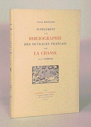 SUPPLEMENT A LA BIBLIOGRAPHIE DES OUVRAGES FRANCAIS SUR LA CHASSE DE J. THIEBAUD.: MOUCHON (Pierre)...