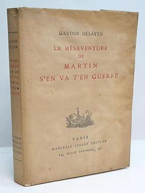 LA MESAVENTURE DE MARTIN S'EN VA T'EN GUERRE. Idylle dramatique.: DELAYEN (Gaston).