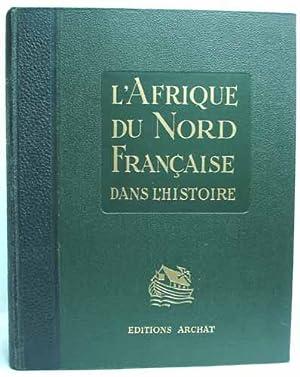 L'AFRIQUE DU NORD FRANCAISE DANS L'HISTOIRE. Introduction géographique de R. Lesp&...