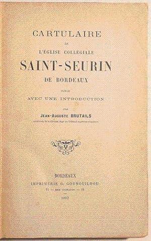 CARTULAIRE DE L'EGLISE COLLEGIALE SAINT-SEURIN DE BORDEAUX publié avec une introduction...