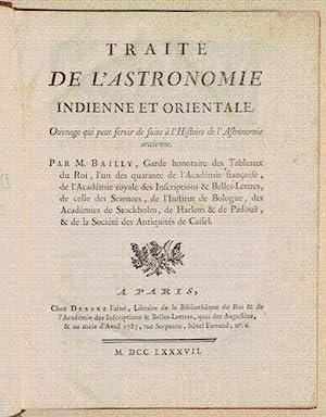 TRAITÉ DE L'ASTRONOMIE INDIENNE ET ORIENTALE. Ouvrage qui peut servir de suite à...