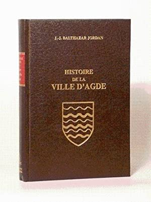 HISTOIRE DE LA VILLE D'AGDE depuis sa fondation, et sa statistique au Ier janvier 1824 ; ou ...