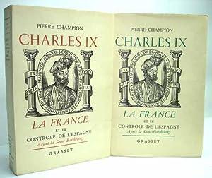 CHARLES IX. LA FRANCE ET LE CONTROLE DE L'ESPAGNE. TOME I. AVANT LA SAINT-BARTHELEMY. TOME II....