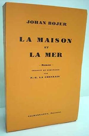 LA MAISON ET LA MER. Traduit du norvégien par P. G. La Chesnais.: BOJER (Johan).