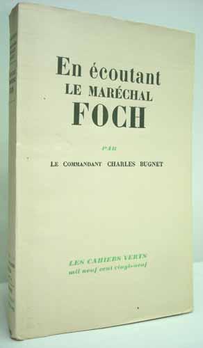 EN ECOUTANT LE MARECHAL FOCH (1921-1929).: BUGNET (Commandant Charles).