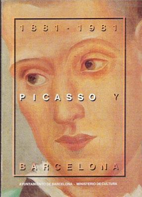 Picasso y Barcelona 1881-1981: [exposición]: Joan Ainuad de Lasarte, Francesc Fontbona